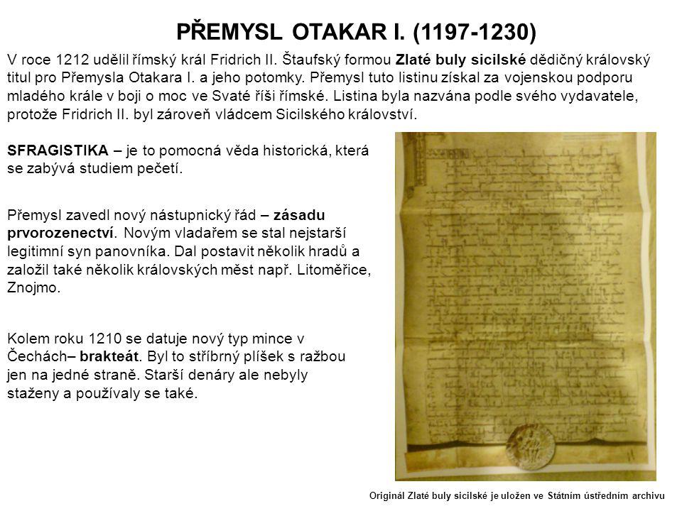 PŘEMYSL OTAKAR I. (1197-1230) V roce 1212 udělil římský král Fridrich II.