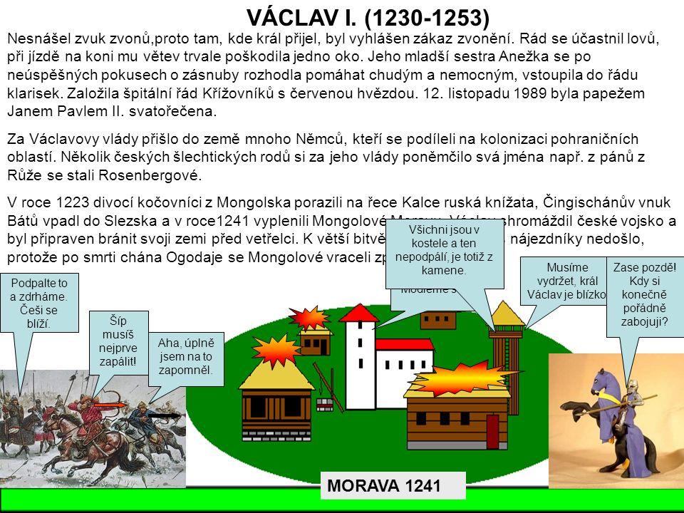 VÁCLAV I. (1230-1253) Nesnášel zvuk zvonů,proto tam, kde král přijel, byl vyhlášen zákaz zvonění.