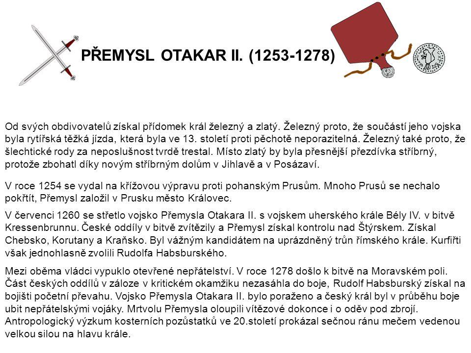 PŘEMYSL OTAKAR II. (1253-1278) Od svých obdivovatelů získal přídomek král železný a zlatý.