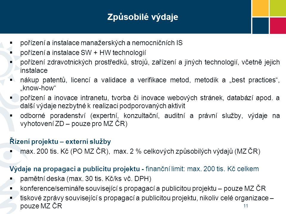 11  pořízení a instalace manažerských a nemocničních IS  pořízení a instalace SW + HW technologií  pořízení zdravotnických prostředků, strojů, zaří