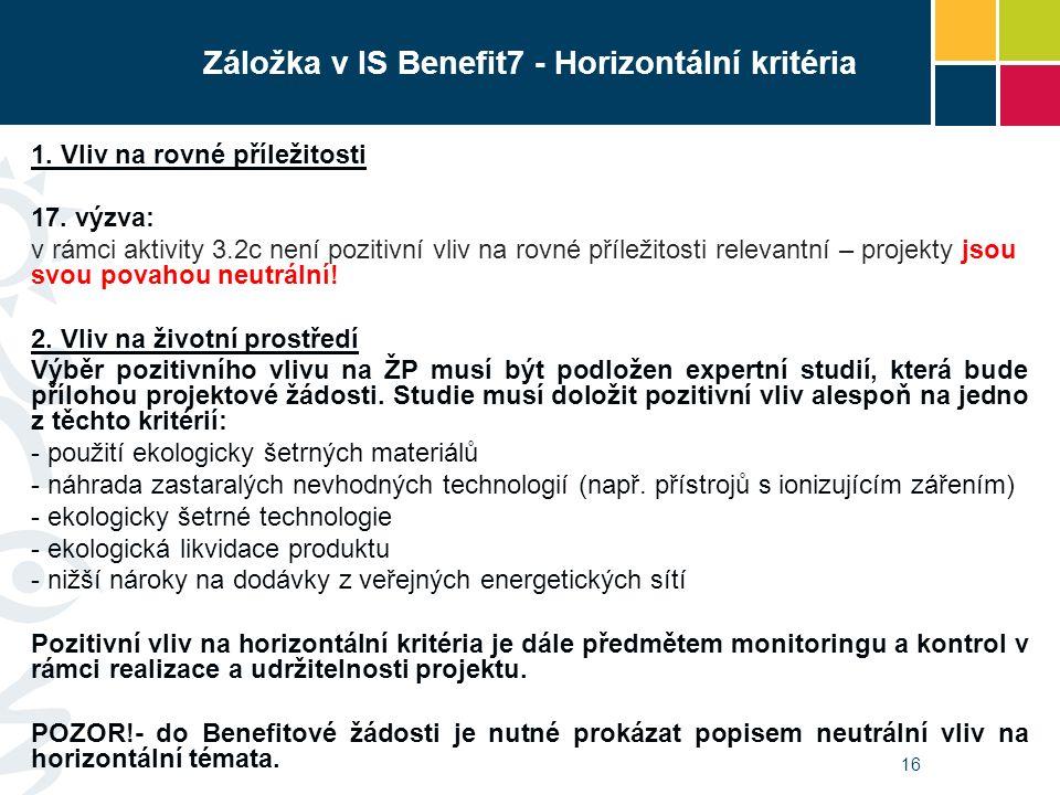 16 Záložka v IS Benefit7 - Horizontální kritéria 1. Vliv na rovné příležitosti 17. výzva: v rámci aktivity 3.2c není pozitivní vliv na rovné příležito