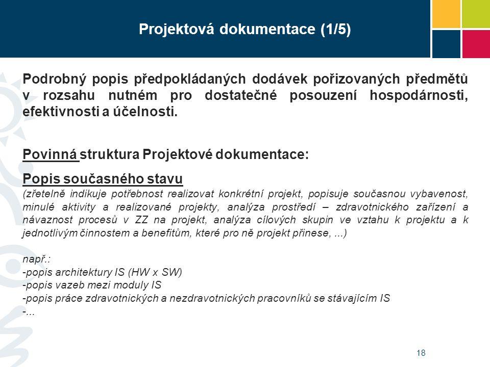 18 Projektová dokumentace (1/5) Podrobný popis předpokládaných dodávek pořizovaných předmětů v rozsahu nutném pro dostatečné posouzení hospodárnosti,