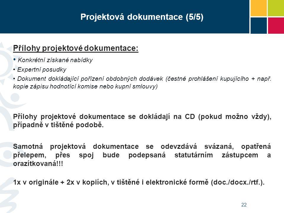 22 Projektová dokumentace (5/5) Přílohy projektové dokumentace: Konkrétní získané nabídky Expertní posudky Dokument dokládající pořízení obdobných dodávek (čestné prohlášení kupujícího + např.