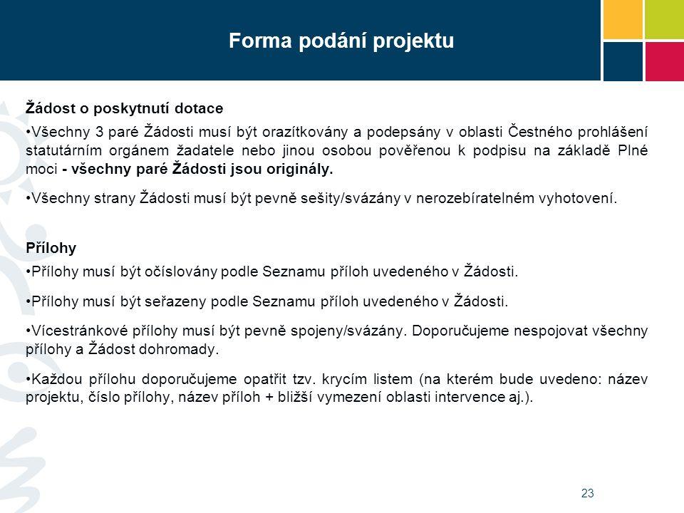 23 Forma podání projektu Žádost o poskytnutí dotace Všechny 3 paré Žádosti musí být orazítkovány a podepsány v oblasti Čestného prohlášení statutárním