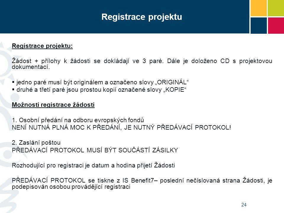 24 Registrace projektu Registrace projektu: Žádost + přílohy k žádosti se dokládají ve 3 paré. Dále je doloženo CD s projektovou dokumentací.  jedno