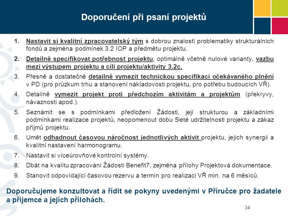 34 1.Nastavit si kvalitní zpracovatelský tým s dobrou znalostí problematiky strukturálních fondů a zejména podmínek 3.2 IOP a předmětu projektu.