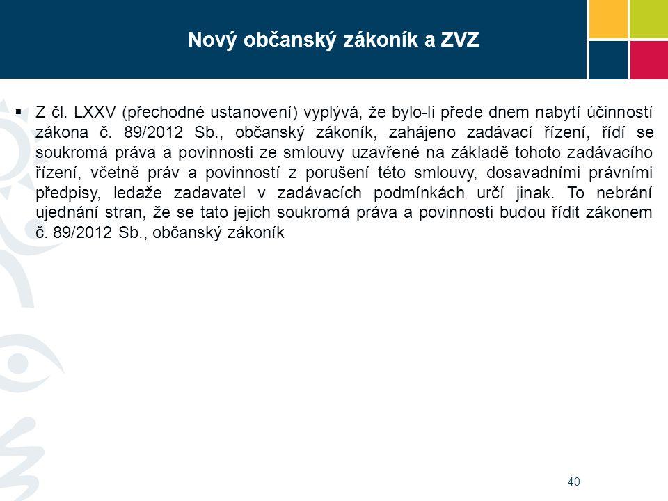 40 Nový občanský zákoník a ZVZ  Z čl. LXXV (přechodné ustanovení) vyplývá, že bylo-li přede dnem nabytí účinností zákona č. 89/2012 Sb., občanský zák