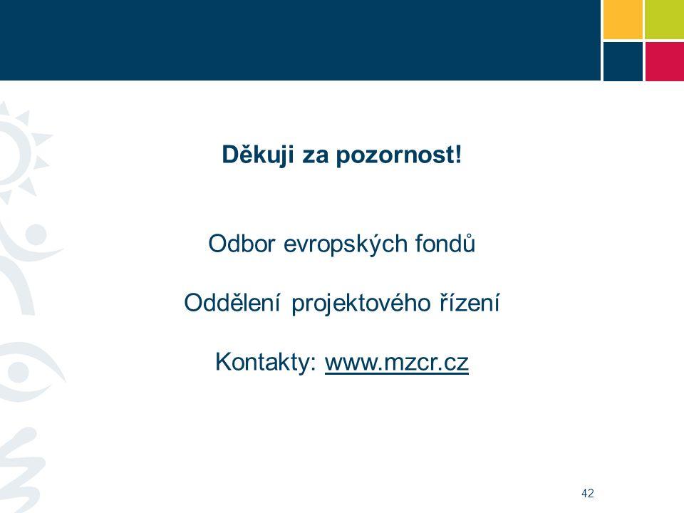 42 Děkuji za pozornost! Odbor evropských fondů Oddělení projektového řízení Kontakty: www.mzcr.czwww.mzcr.cz
