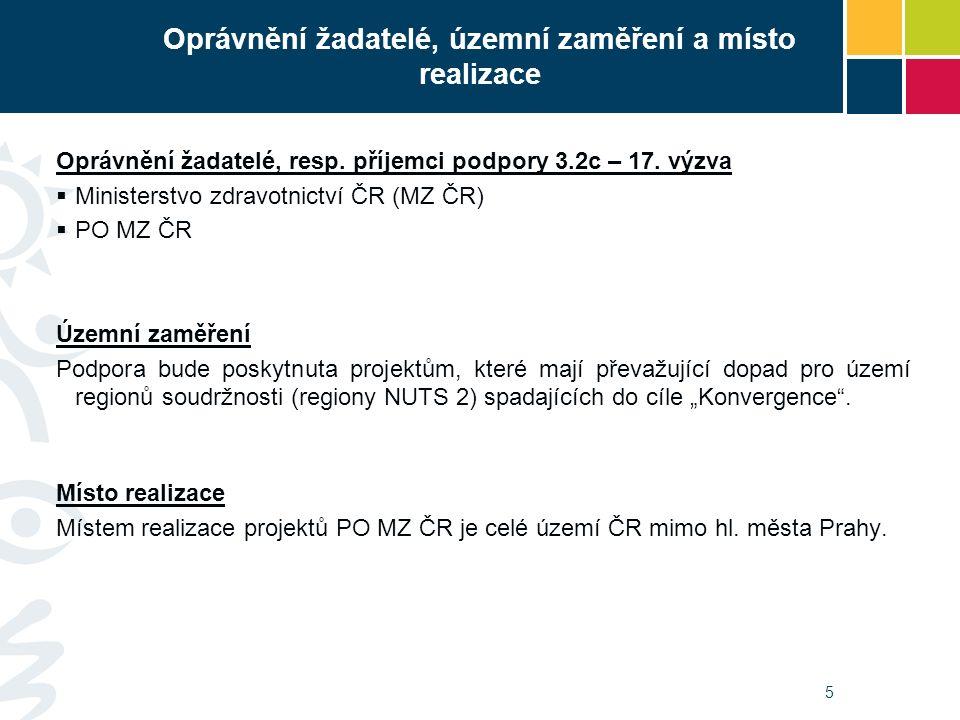 5 Oprávnění žadatelé, územní zaměření a místo realizace Oprávnění žadatelé, resp. příjemci podpory 3.2c – 17. výzva  Ministerstvo zdravotnictví ČR (M