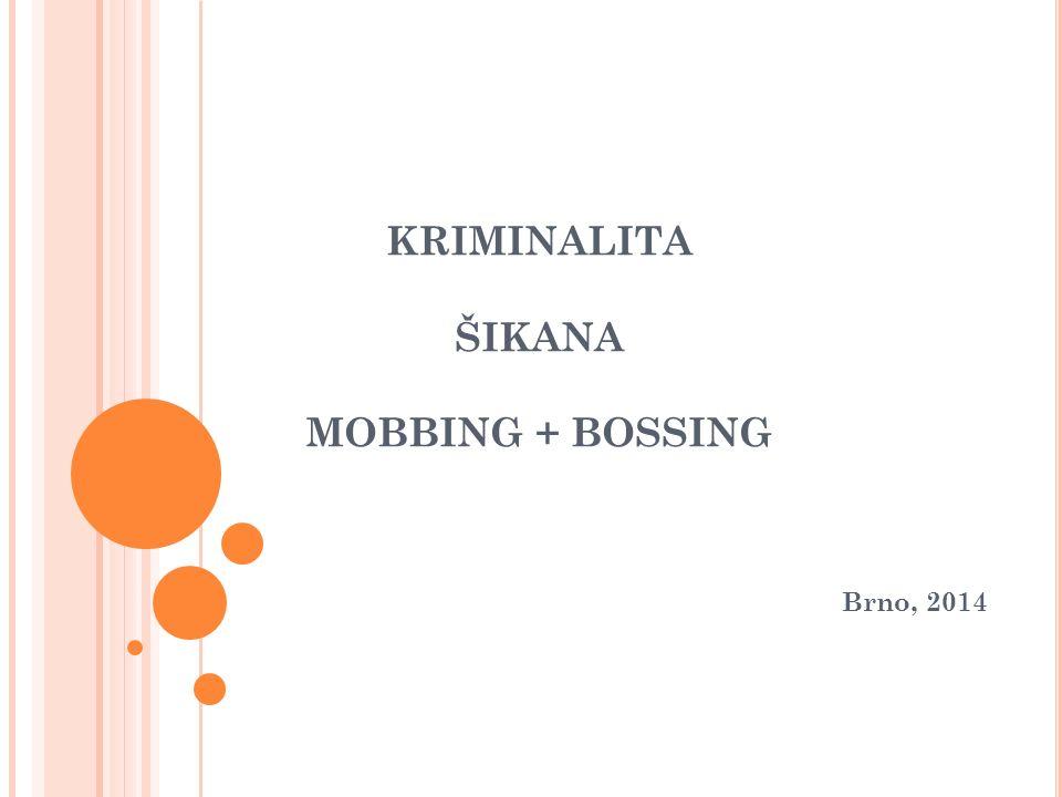 KRIMINALITA ŠIKANA MOBBING + BOSSING Brno, 2014