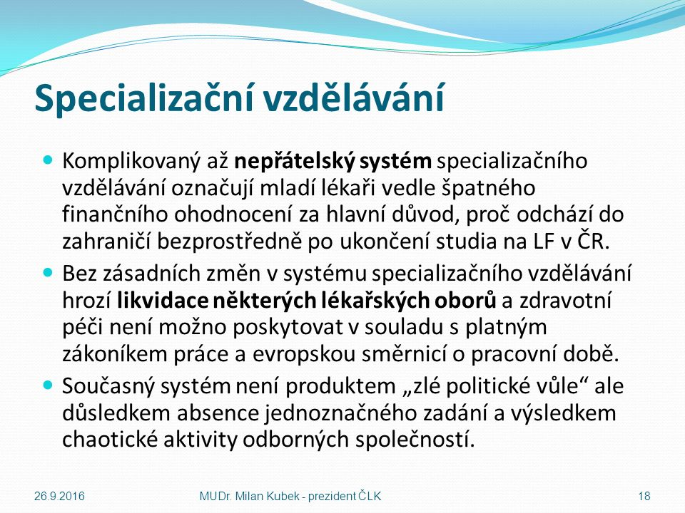 Specializační vzdělávání Komplikovaný až nepřátelský systém specializačního vzdělávání označují mladí lékaři vedle špatného finančního ohodnocení za hlavní důvod, proč odchází do zahraničí bezprostředně po ukončení studia na LF v ČR.