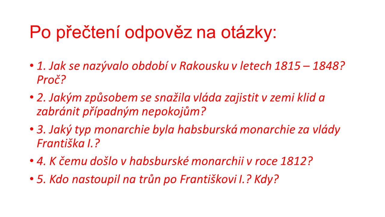 Po přečtení odpověz na otázky: 1. Jak se nazývalo období v Rakousku v letech 1815 – 1848.