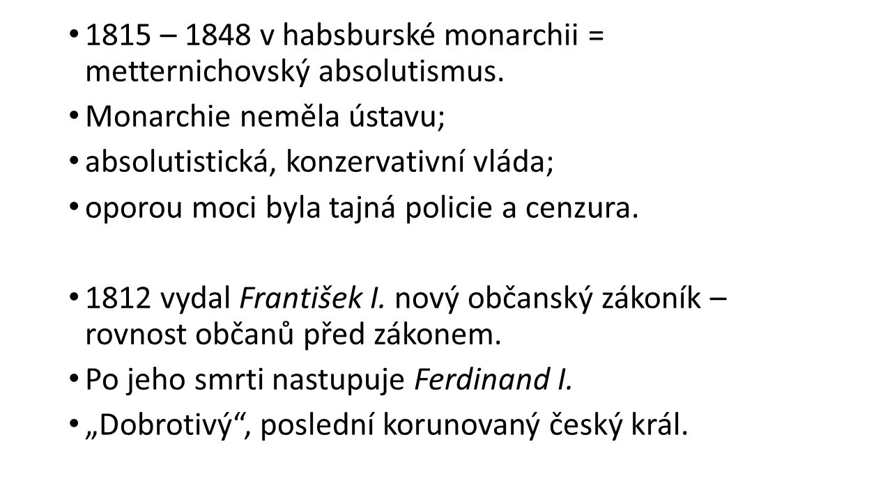 1815 – 1848 v habsburské monarchii = metternichovský absolutismus.