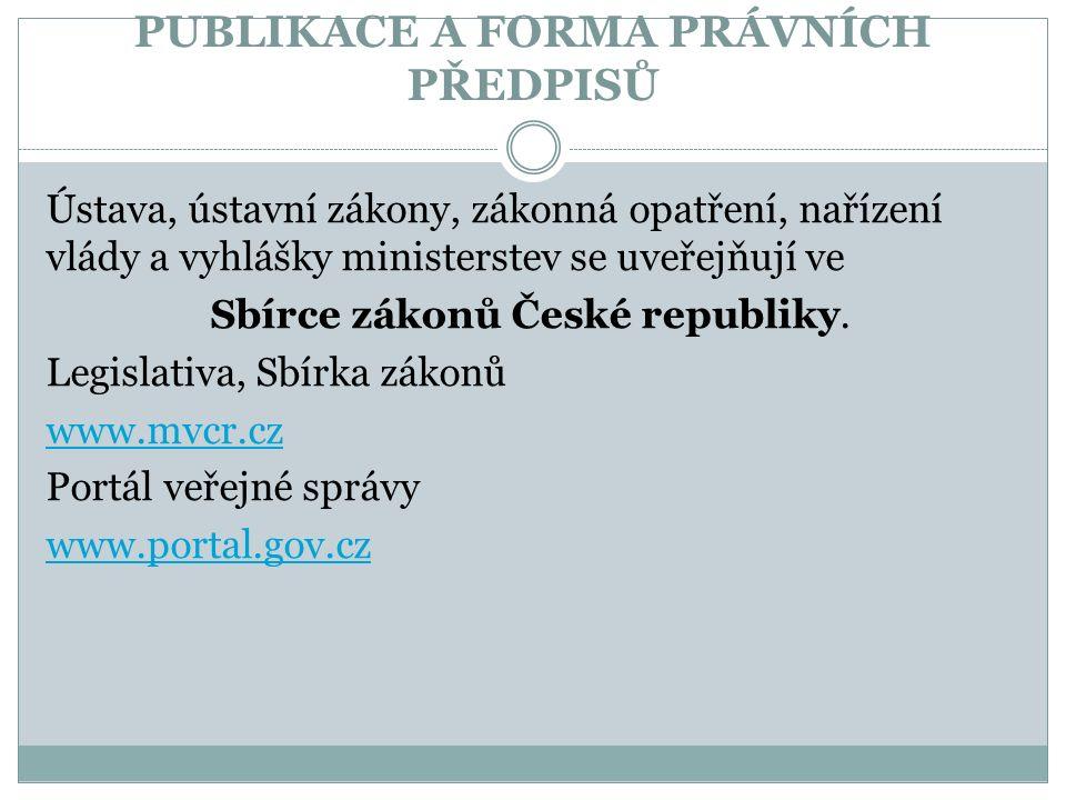 PUBLIKACE A FORMA PRÁVNÍCH PŘEDPISŮ Ústava, ústavní zákony, zákonná opatření, nařízení vlády a vyhlášky ministerstev se uveřejňují ve Sbírce zákonů České republiky.