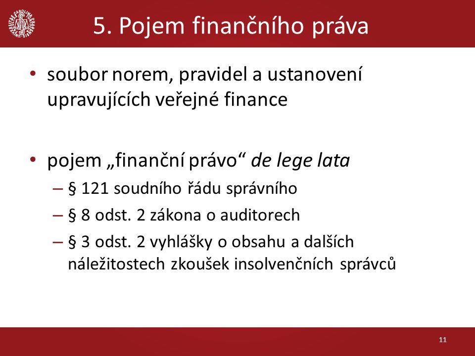 """soubor norem, pravidel a ustanovení upravujících veřejné finance pojem """"finanční právo"""" de lege lata – § 121 soudního řádu správního – § 8 odst. 2 zák"""