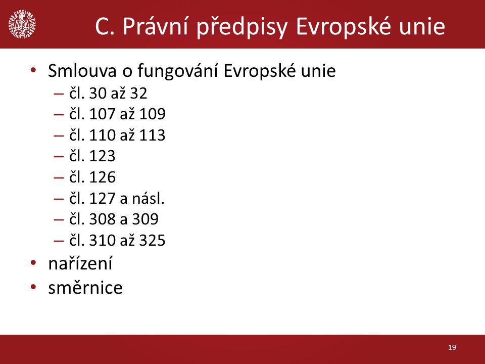 Smlouva o fungování Evropské unie – čl. 30 až 32 – čl. 107 až 109 – čl. 110 až 113 – čl. 123 – čl. 126 – čl. 127 a násl. – čl. 308 a 309 – čl. 310 až