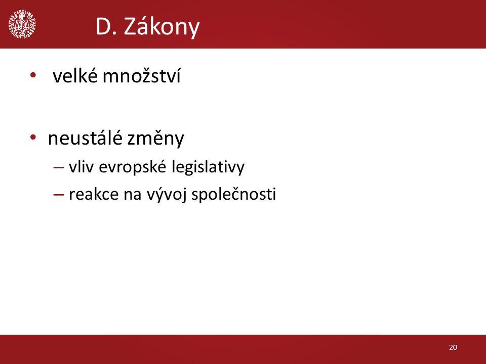 velké množství neustálé změny – vliv evropské legislativy – reakce na vývoj společnosti D. Zákony 20