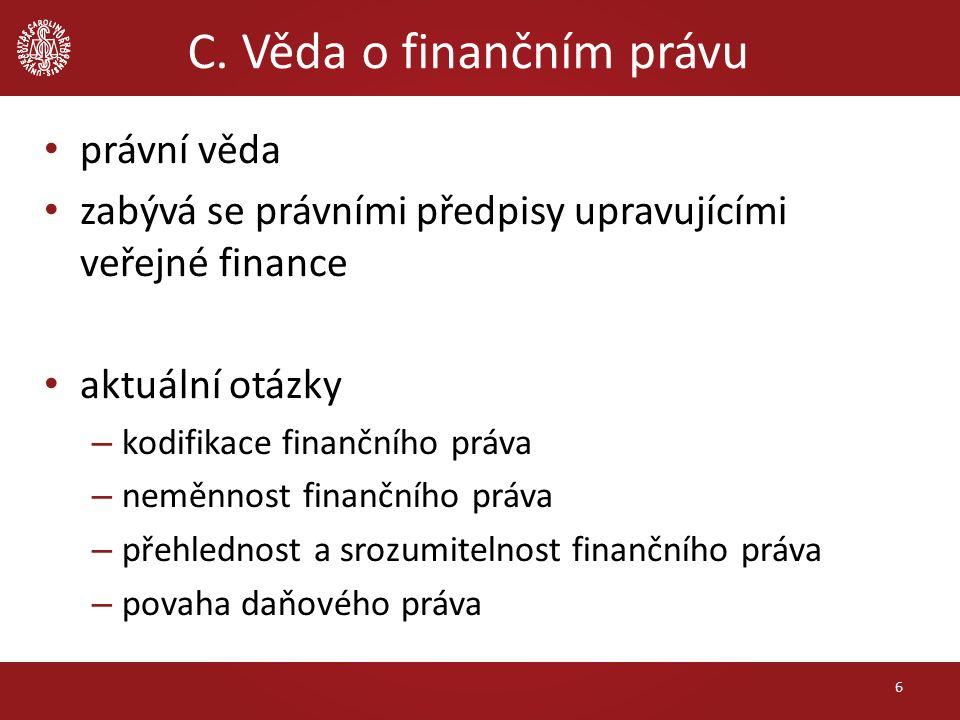 C. Věda o finančním právu právní věda zabývá se právními předpisy upravujícími veřejné finance aktuální otázky – kodifikace finančního práva – neměnno