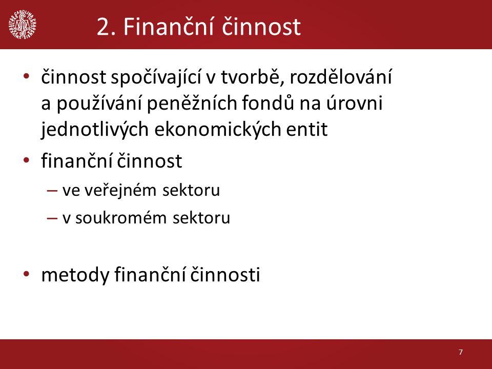 2. Finanční činnost 7 činnost spočívající v tvorbě, rozdělování a používání peněžních fondů na úrovni jednotlivých ekonomických entit finanční činnost