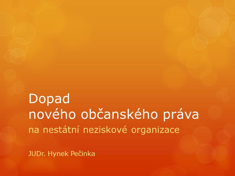 Dopad nového občanského práva na nestátní neziskové organizace JUDr. Hynek Pečinka