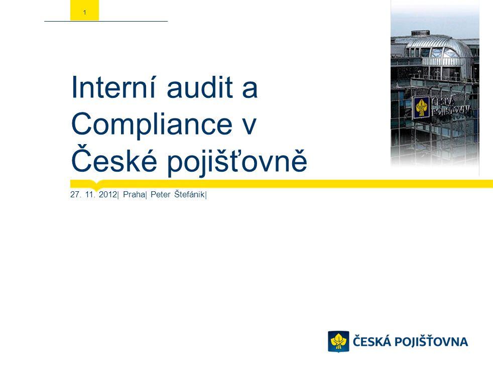 Interní audit a Compliance v České pojišťovně 27. 11. 2012| Praha| Peter Štefánik| 1