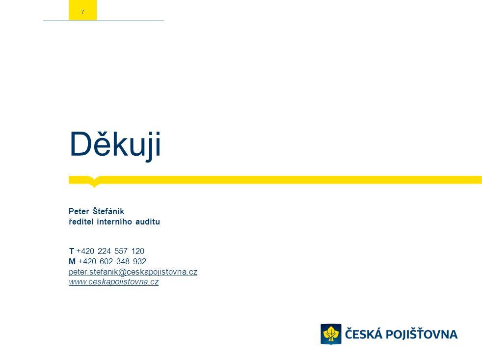7 Děkuji Peter Štefánik ředitel interního auditu T +420 224 557 120 M +420 602 348 932 peter.stefanik@ceskapojistovna.cz www.ceskapojistovna.cz peter.stefanik@ceskapojistovna.cz www.ceskapojistovna.cz