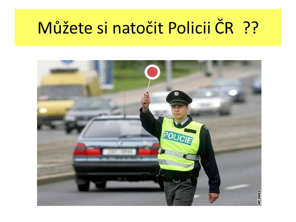 Můžete si natočit Policii ČR