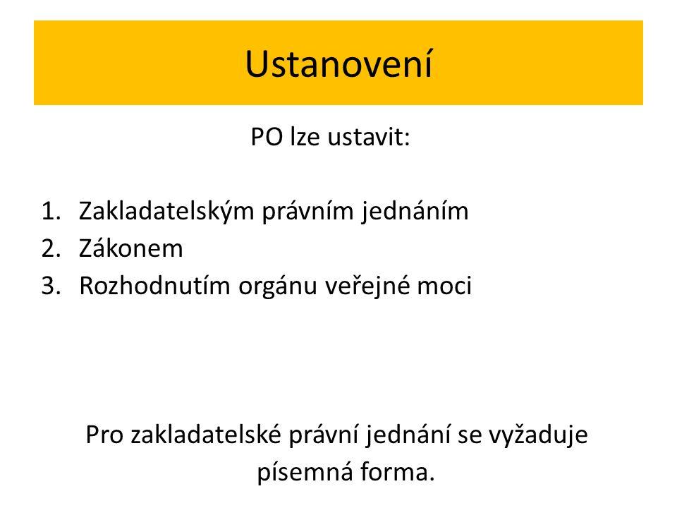 Ustanovení PO lze ustavit: 1.Zakladatelským právním jednáním 2.Zákonem 3.Rozhodnutím orgánu veřejné moci Pro zakladatelské právní jednání se vyžaduje písemná forma.