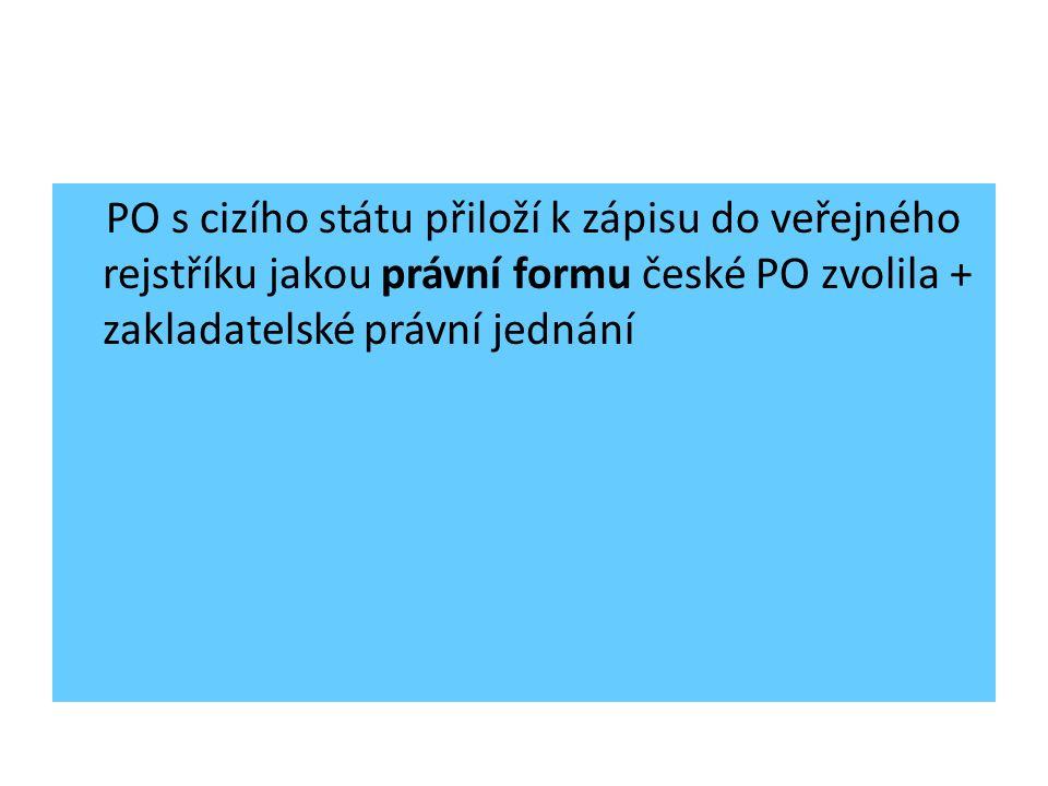 PO s cizího státu přiloží k zápisu do veřejného rejstříku jakou právní formu české PO zvolila + zakladatelské právní jednání