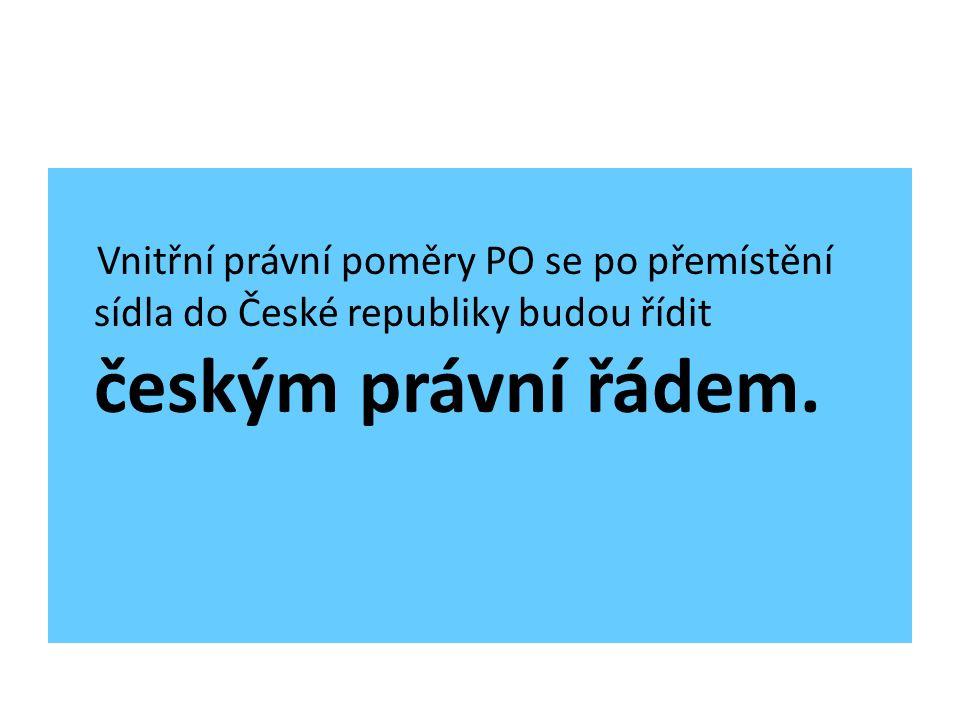 Vnitřní právní poměry PO se po přemístění sídla do České republiky budou řídit českým právní řádem.