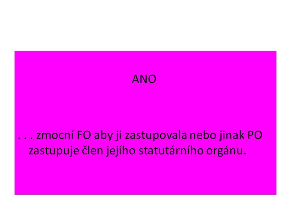 ANO... zmocní FO aby ji zastupovala nebo jinak PO zastupuje člen jejího statutárního orgánu.