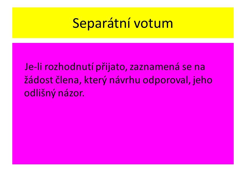 Separátní votum Je-li rozhodnutí přijato, zaznamená se na žádost člena, který návrhu odporoval, jeho odlišný názor.