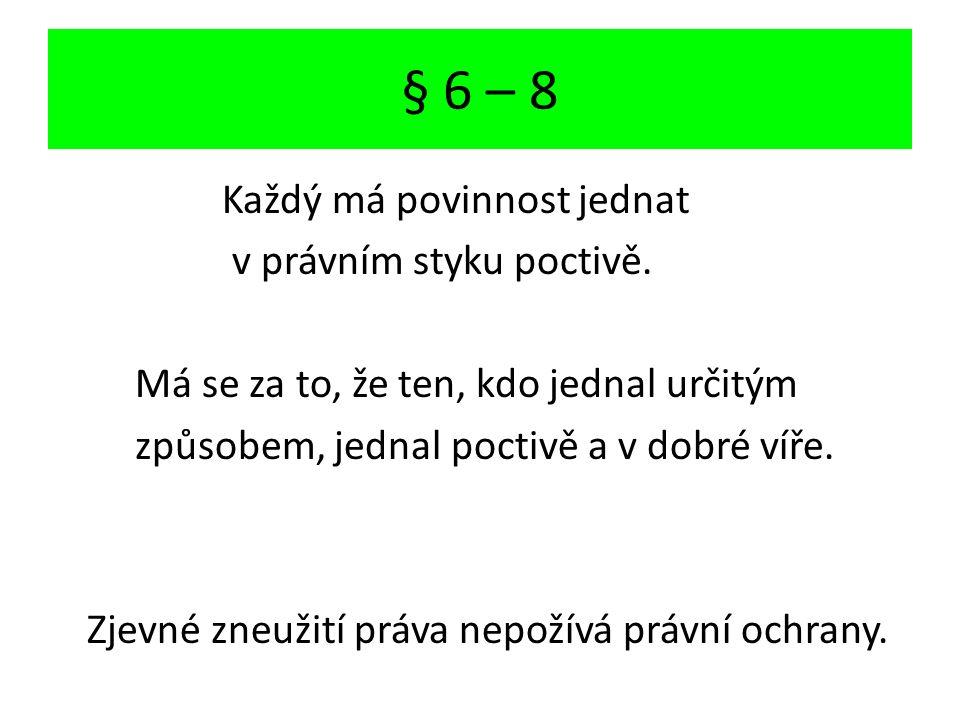 § 6 – 8 Každý má povinnost jednat v právním styku poctivě.