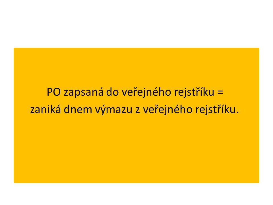 PO zapsaná do veřejného rejstříku = zaniká dnem výmazu z veřejného rejstříku.