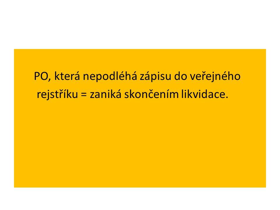 PO, která nepodléhá zápisu do veřejného rejstříku = zaniká skončením likvidace.