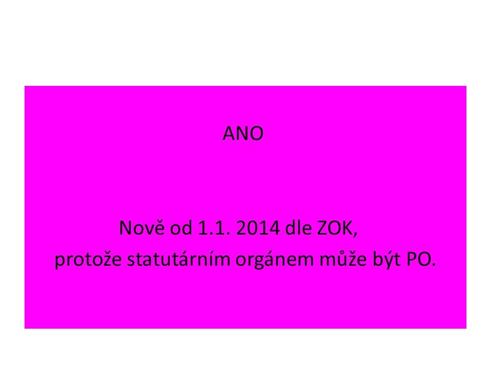 ANO Nově od 1.1. 2014 dle ZOK, protože statutárním orgánem může být PO.