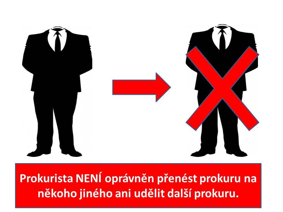 Prokurista NENÍ oprávněn přenést prokuru na někoho jiného ani udělit další prokuru.