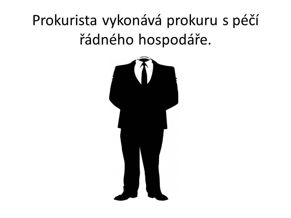Prokurista vykonává prokuru s péčí řádného hospodáře.