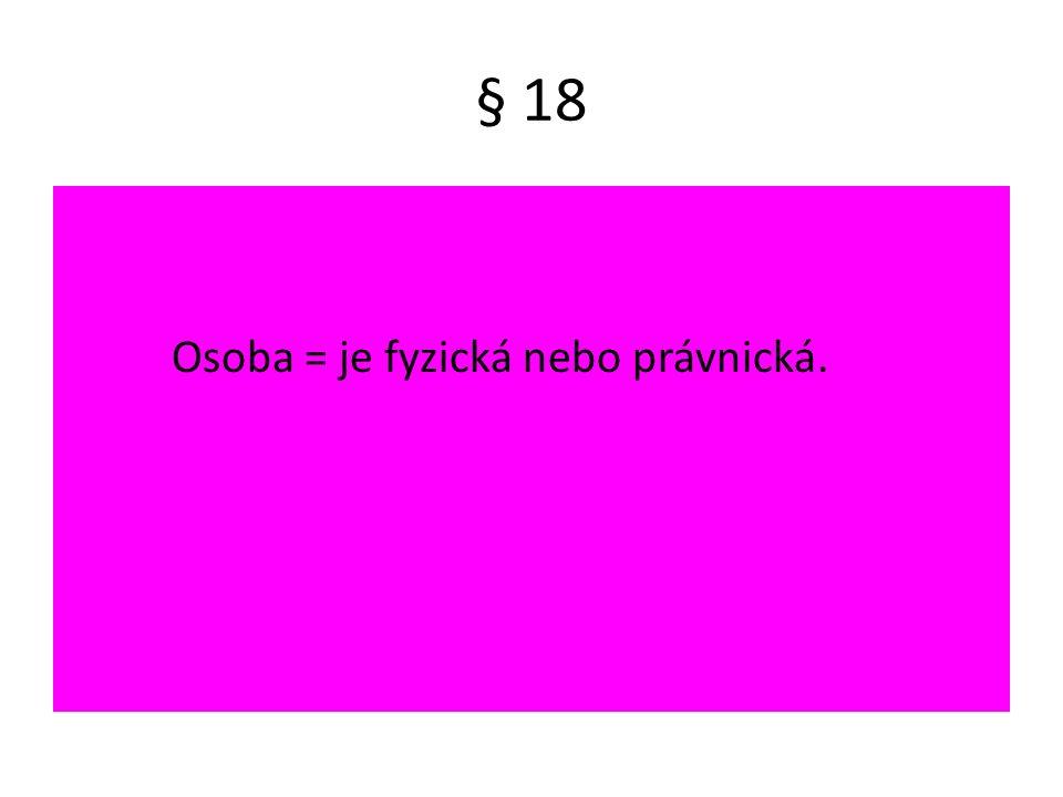 § 18 Osoba = je fyzická nebo právnická.