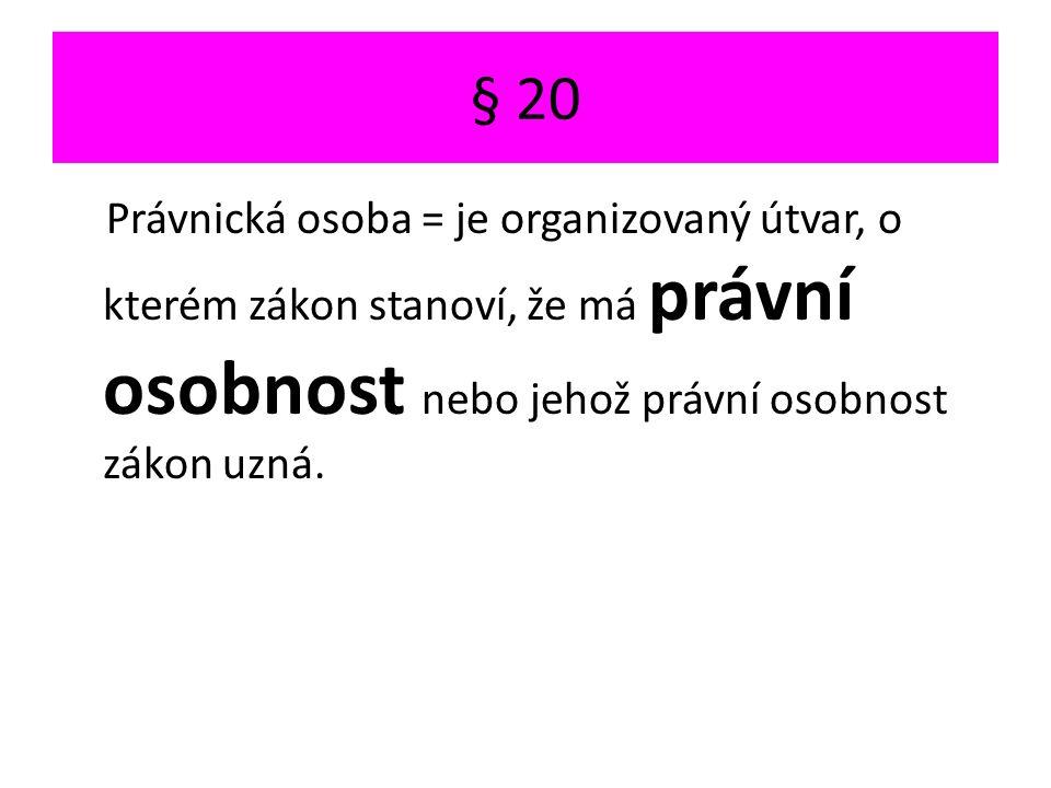 § 20 Právnická osoba = je organizovaný útvar, o kterém zákon stanoví, že má právní osobnost nebo jehož právní osobnost zákon uzná.