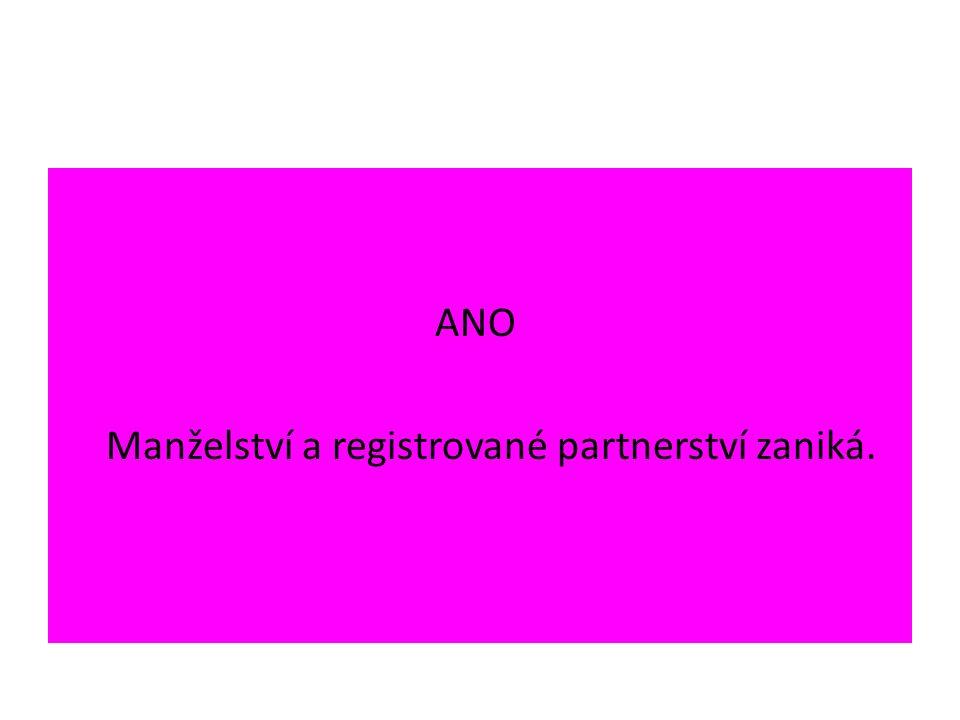 ANO Manželství a registrované partnerství zaniká.
