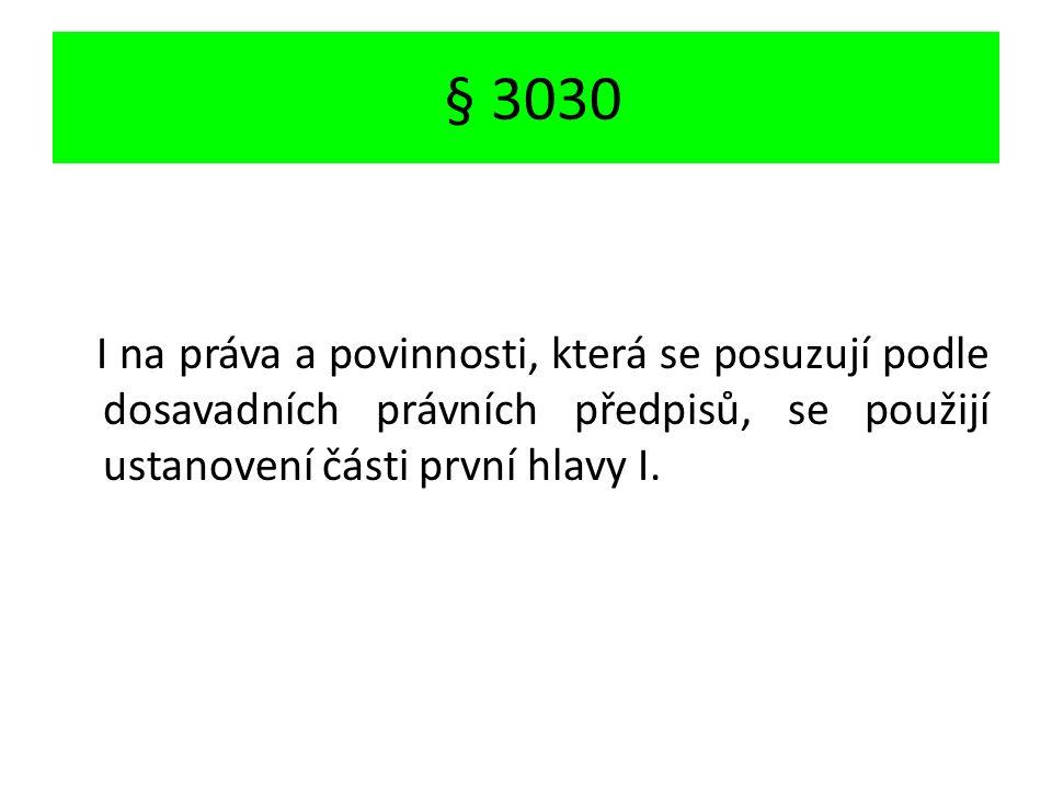 § 3030 I na práva a povinnosti, která se posuzují podle dosavadních právních předpisů, se použijí ustanovení části první hlavy I.