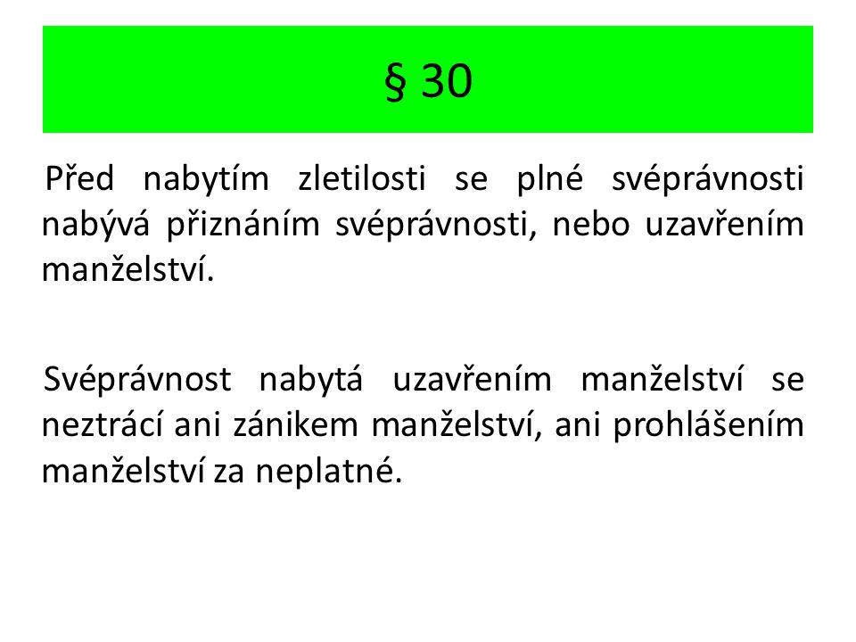 § 30 Před nabytím zletilosti se plné svéprávnosti nabývá přiznáním svéprávnosti, nebo uzavřením manželství.