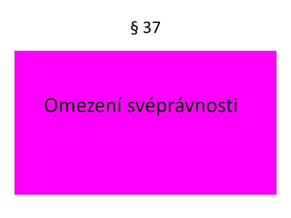 § 37 Omezení svéprávnosti