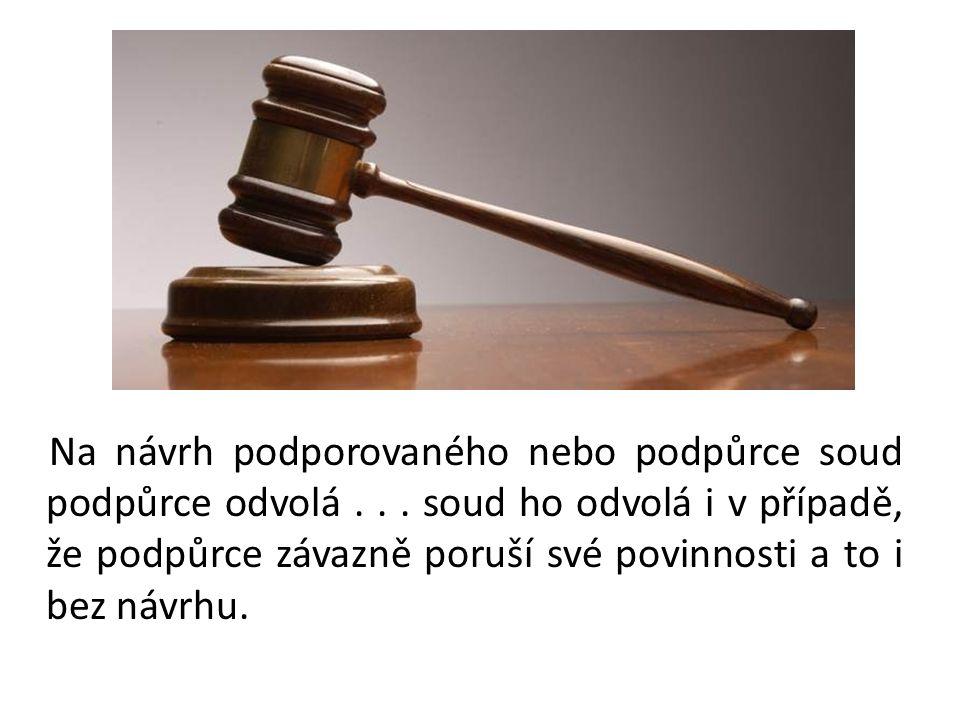 Na návrh podporovaného nebo podpůrce soud podpůrce odvolá...