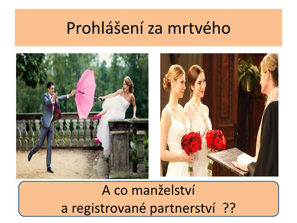 Prohlášení za mrtvého A co manželství a registrované partnerství