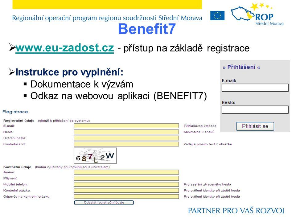 Benefit7  www.eu-zadost.cz - přístup na základě registrace www.eu-zadost.cz  Instrukce pro vyplnění:  Dokumentace k výzvám  Odkaz na webovou aplikaci (BENEFIT7)