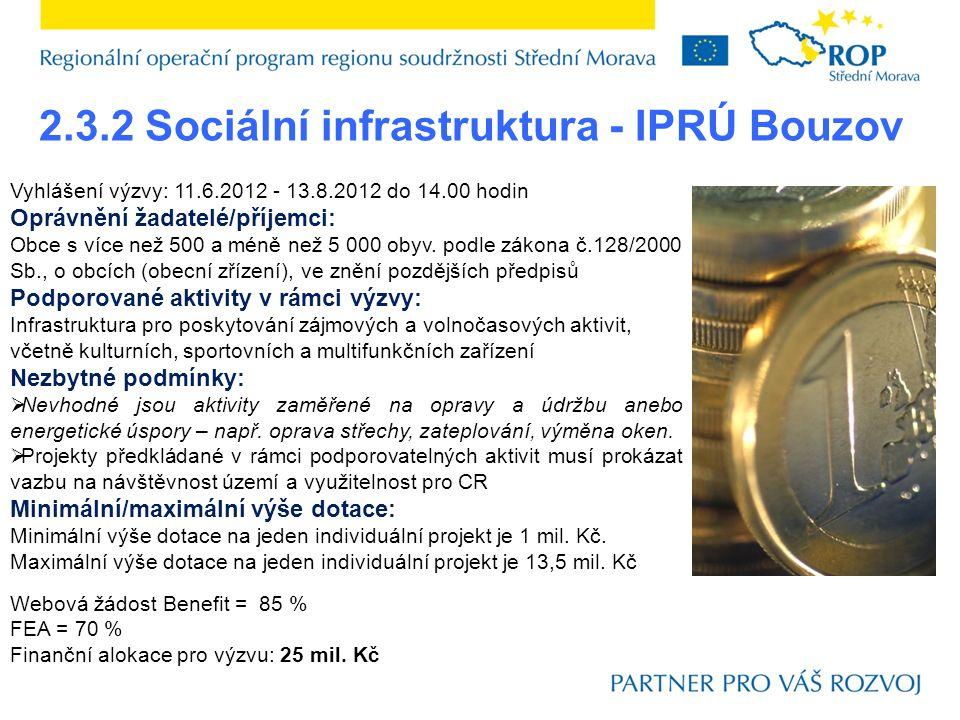 2.3.2 Sociální infrastruktura - IPRÚ Bouzov Vyhlášení výzvy: 11.6.2012 - 13.8.2012 do 14.00 hodin Oprávnění žadatelé/příjemci: Obce s více než 500 a méně než 5 000 obyv.