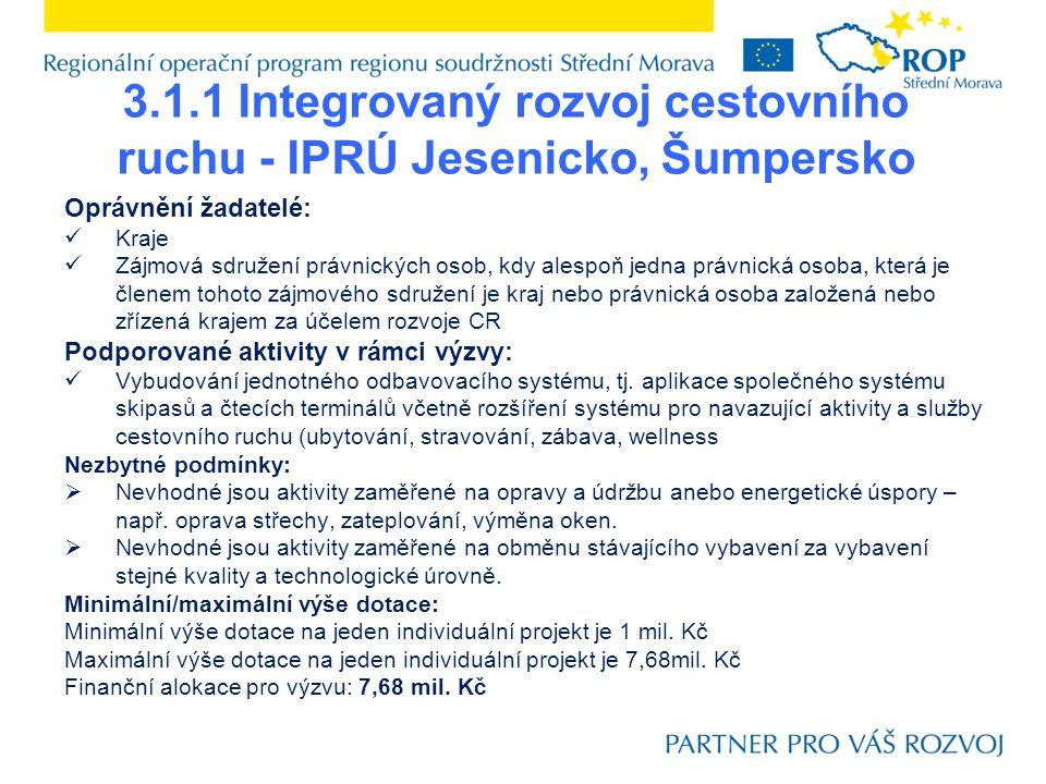 3.1.1 Integrovaný rozvoj cestovního ruchu - IPRÚ Jesenicko, Šumpersko Oprávnění žadatelé: Kraje Zájmová sdružení právnických osob, kdy alespoň jedna právnická osoba, která je členem tohoto zájmového sdružení je kraj nebo právnická osoba založená nebo zřízená krajem za účelem rozvoje CR Podporované aktivity v rámci výzvy: Vybudování jednotného odbavovacího systému, tj.