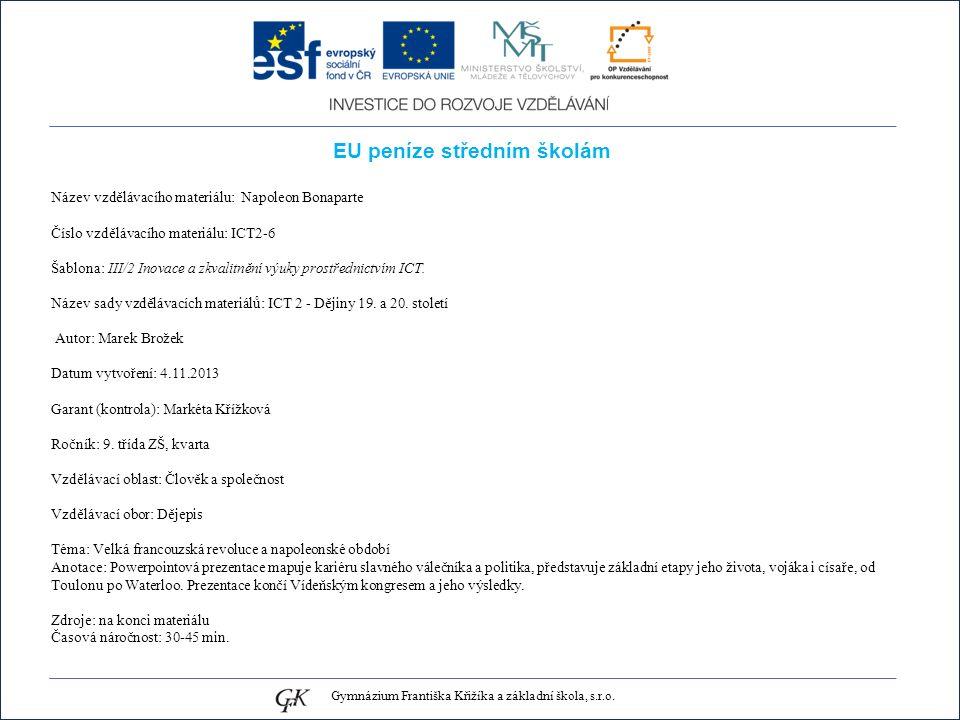 EU peníze středním školám Název vzdělávacího materiálu: Napoleon Bonaparte Číslo vzdělávacího materiálu: ICT2-6 Šablona: III/2 Inovace a zkvalitnění výuky prostřednictvím ICT.
